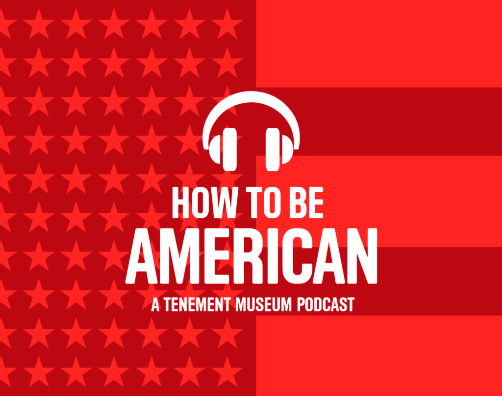 """Red poster advertising """"How to Be American"""", a Tenement Museum podcast"""