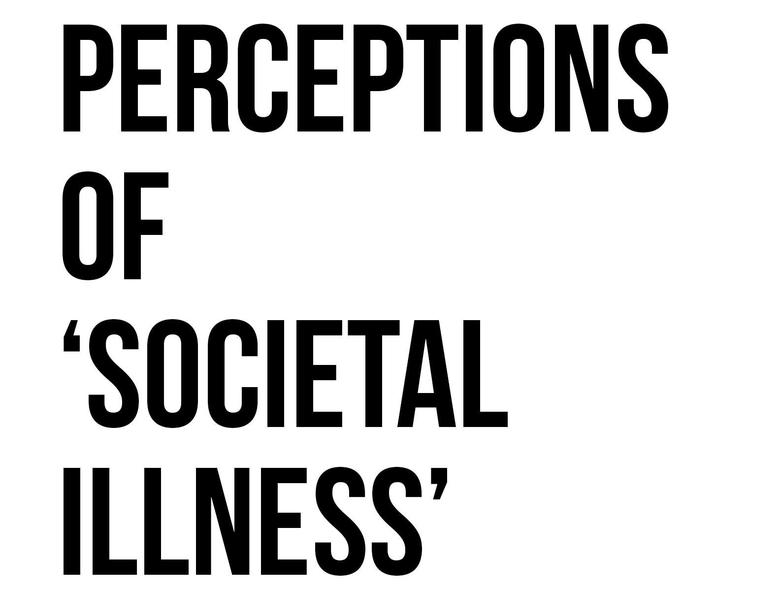 Perceptions of 'Societal Illness'