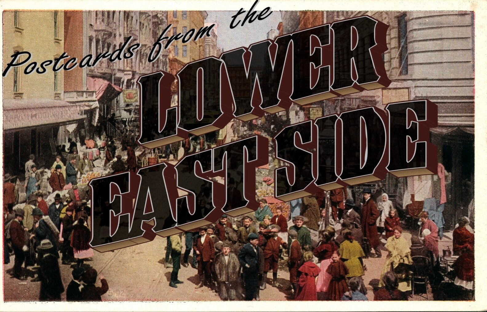 """Art depicting a busy street scene with overlaid text that reads """"Postcards from the Lower East Side"""""""